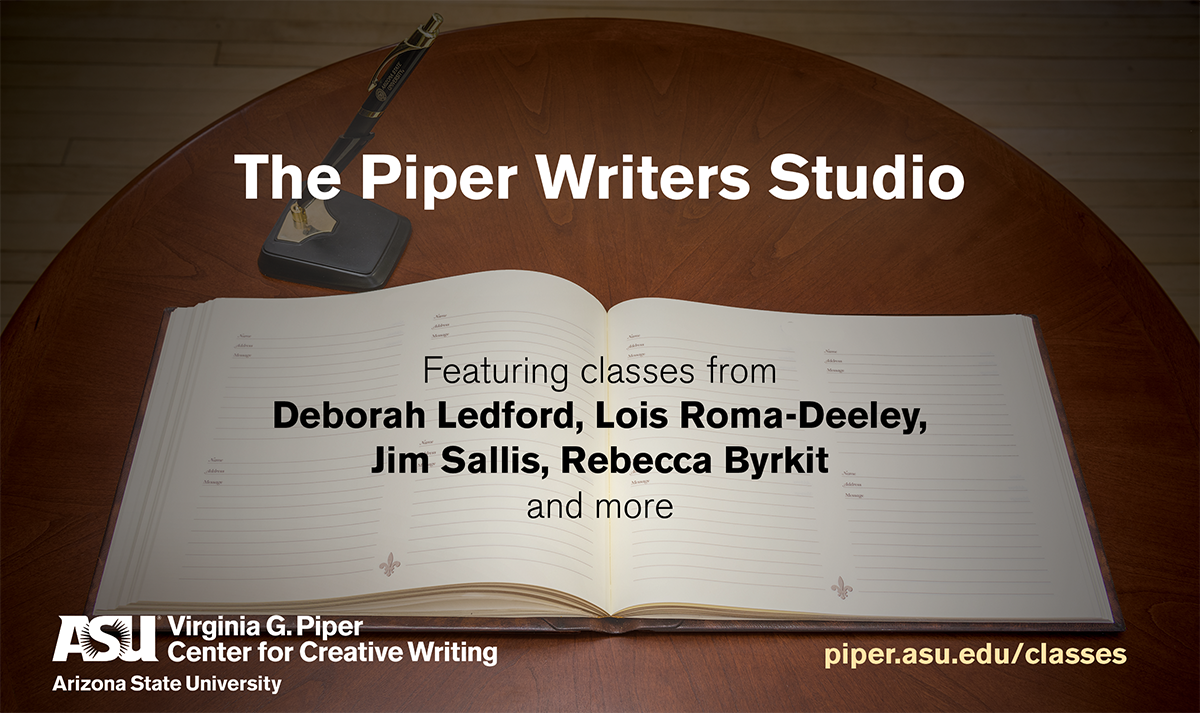 asu virginia g piper center for creative writing Desert nights, rising stars writers conference, arizona state university, virginia g piper center for creative writing, po box 875002, tempe, az 85287 subscribe to print subscribe to digital.