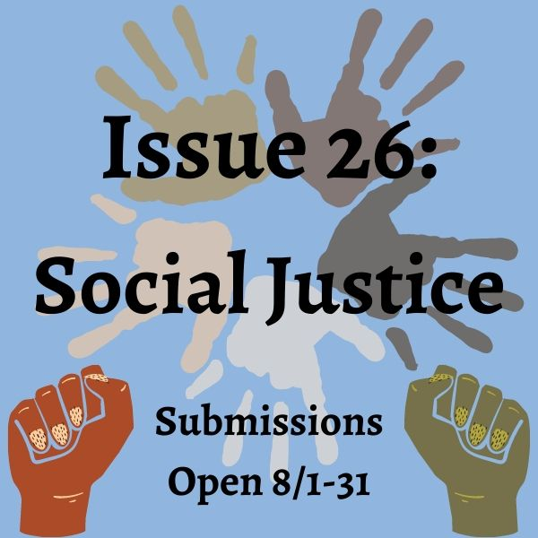 Issue 26: Social Justice, Submissions Open August first through thirty-first  (promotional image)